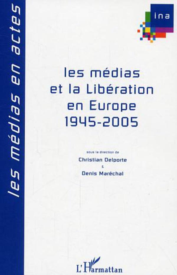 Les médias et la Libération en Europe, 1945-2005 (Les médias en actes) (French Edition)