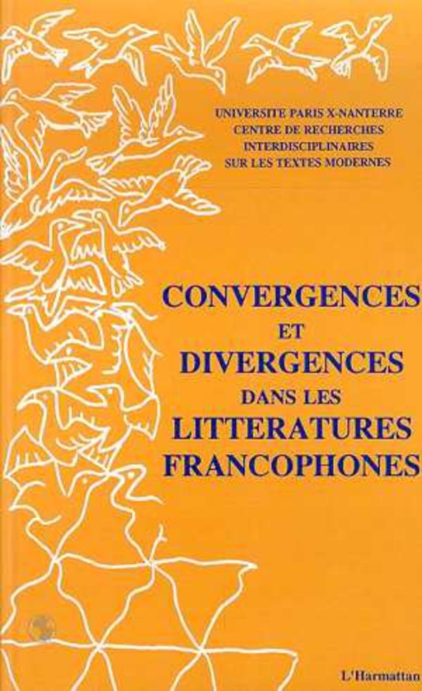 Convergences et divergences dans les littératures francophone