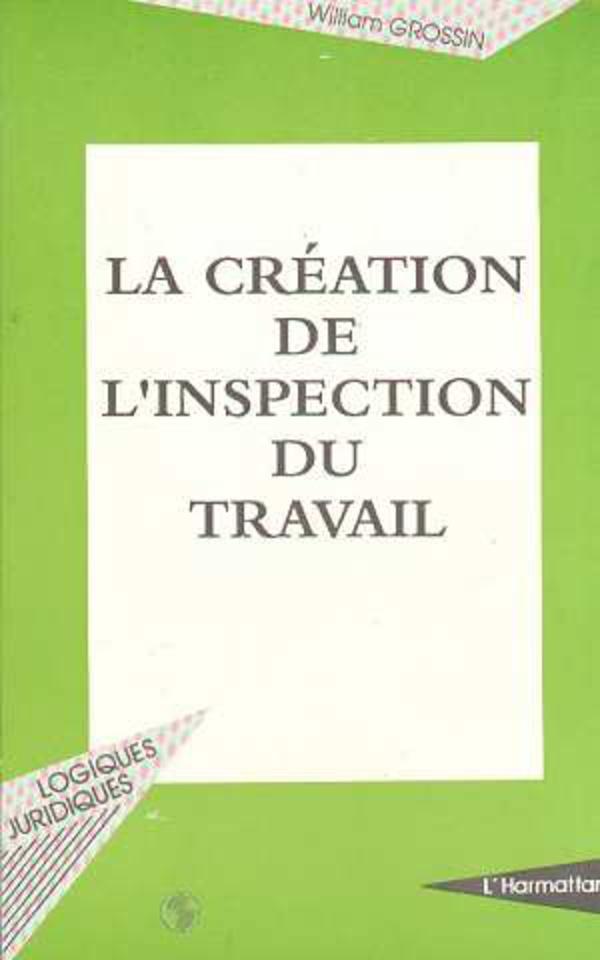 La cr ation de l 39 inspection du travail william grossin livre ebook epub - Inspection du travail bourges ...