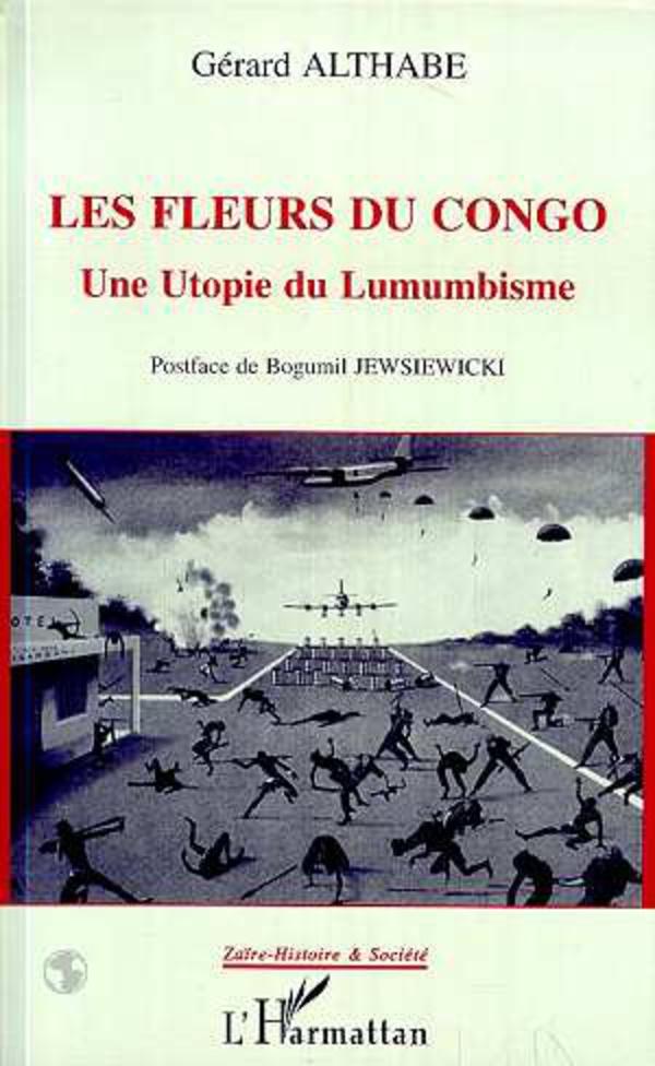 Les fleurs du Congo. Une utopie du lumumbisme... - Gérard Althabe