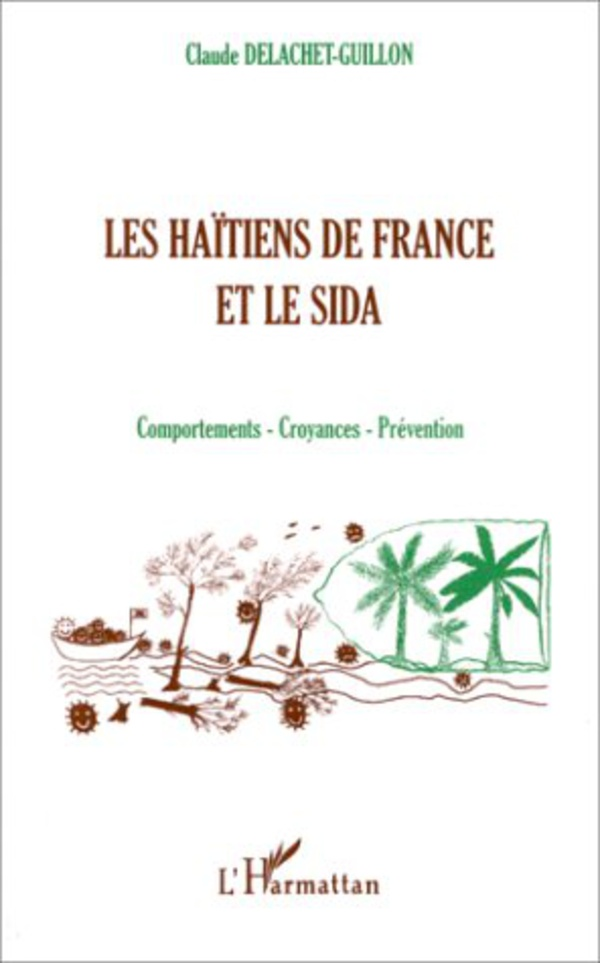 Les Haïtiens de France et le sida. Comportements, croyances, prévention - Claude Delachet-Guillon