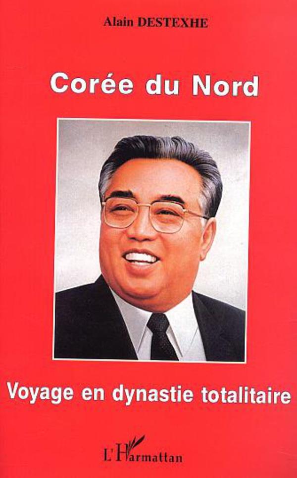 Corée du Nord.. Voyage en dynastie totalitaire - Alain Destexhe