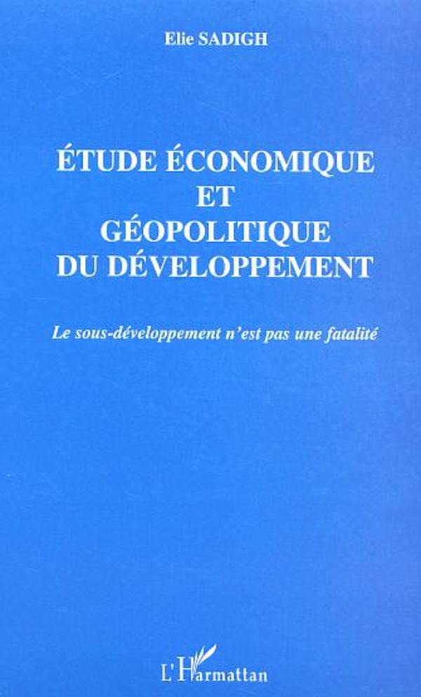 Etude économique et géopolitique du développement. Le sous-développement n'est pas une fatalité - Elie Sadigh