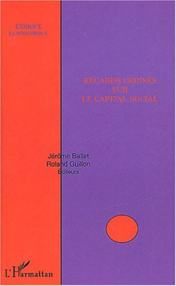 Regards croisés sur le capital social - Jérôme Ballet, Collectif,Roland Guillon
