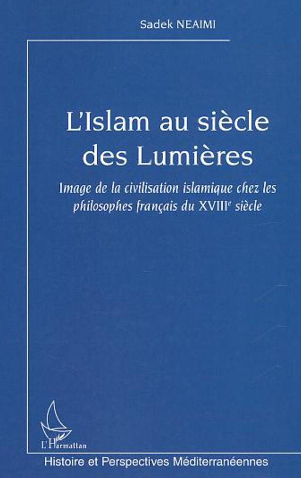 """Résultat de recherche d'images pour """"L'ISLAM AU SIÈCLE DES LUMIÈRES Image de la civilisation islamique chez les philosophes français du XVIIIe siècle - Sadek NEAIMI"""""""