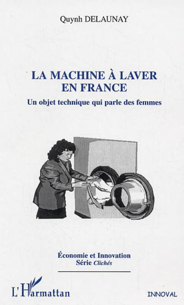 la machine laver en france un objet technique qui parle des femmes quynh delaunay livre. Black Bedroom Furniture Sets. Home Design Ideas
