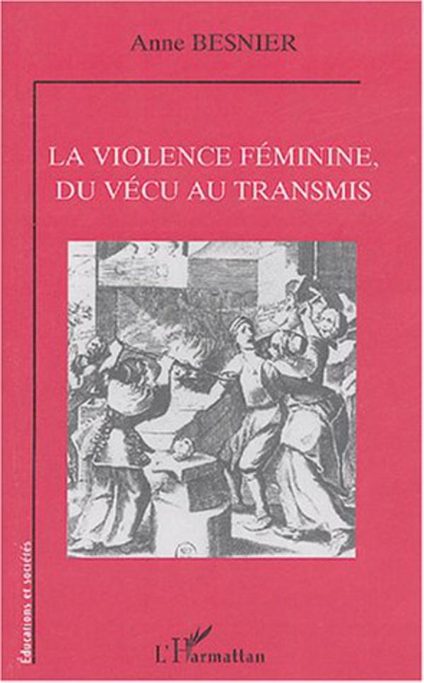 La violence féminine, du vécu au transmis - Anne Besnier
