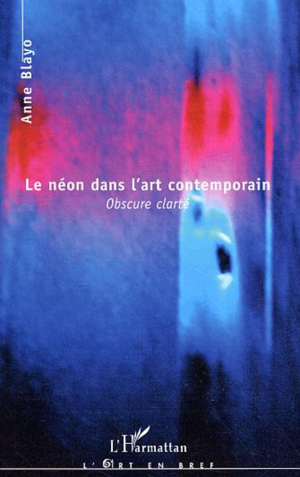 Le n on dans l 39 art contemporain obscure clart anne for Neon artiste contemporain