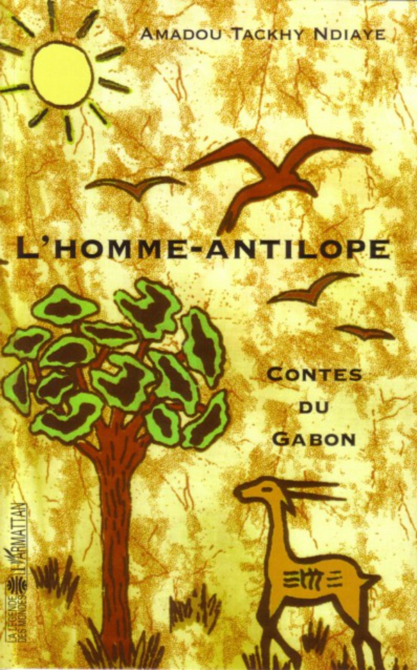 L'homme-antilope. Contes du Gabon - Amadou Tackhy Ndiaye