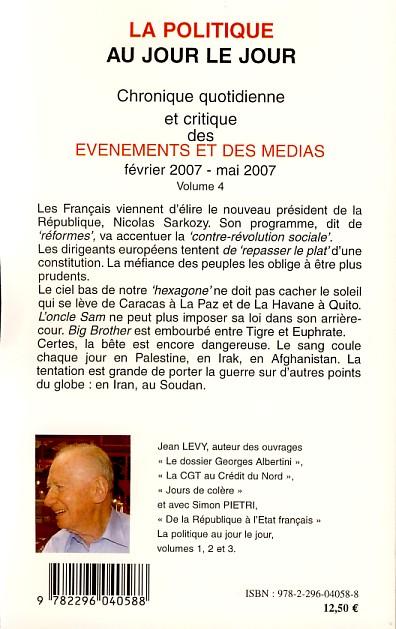 La politique au jour le jour (février 2007-mai 2007). Chronique quotidienne et critique des événements et des médias Volume 4 - Jean Lévy