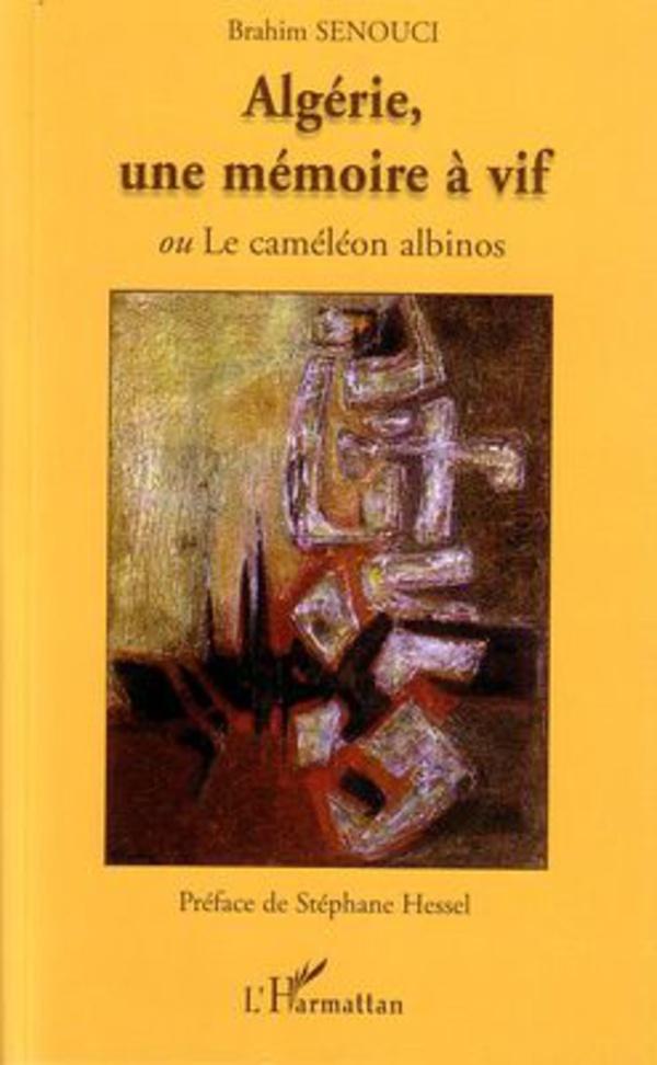 Algérie, une mémoire à vif : Ou le caméléon albinos (French Edition)