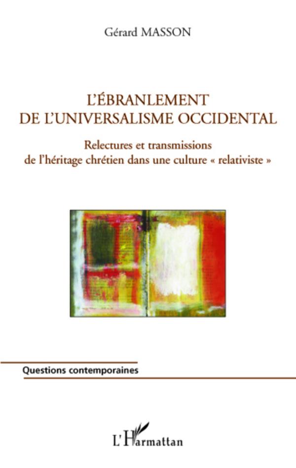 """L'ébranlement de l'universalisme occidental. Relectures et transmissions de l'héritage chrétien dans une culutre""""relativiste"""" - Gérard Masson"""