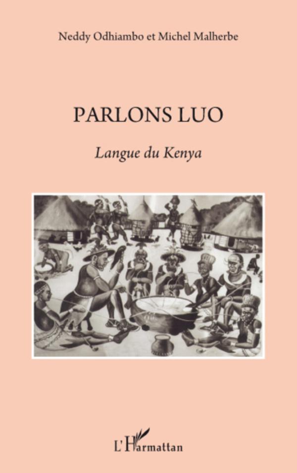 Parlons Luo. Langue du Kenya - Neddy Odhiambo,Michel Malherbe