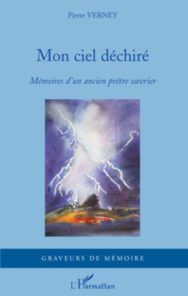 Mon ciel déchiré : Mémoires dun ancien prêtre ouvrier (Graveurs de mémoire) (French Edition)