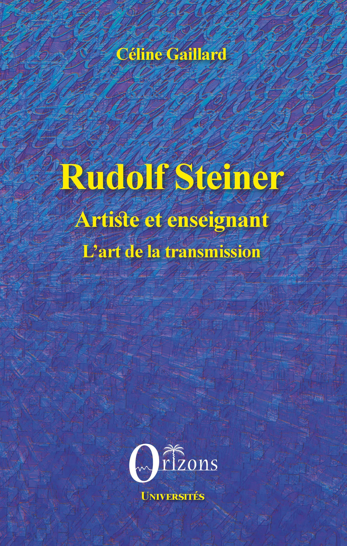 Rudolf Steiner artiste et enseignant. L'art de la transmission - Céline Gaillard