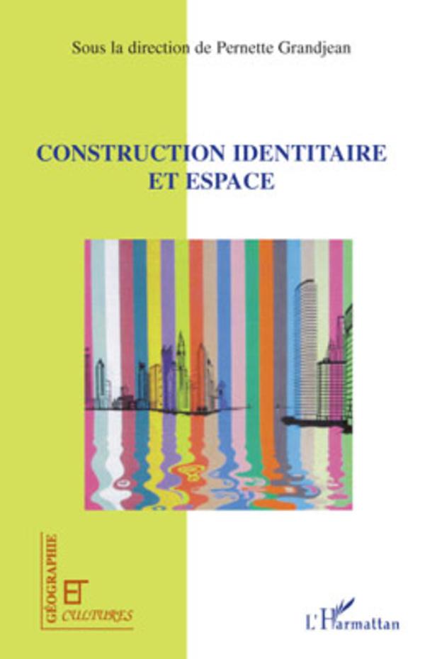 Construction identitaire et espace sous la direction de for Espace de vie construction