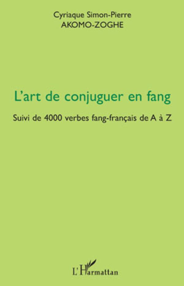 L Art De Conjuguer En Fang Suivi De 4000 Verbes Fang Francais De A A Z Cyriaque Simon Pierre Akomo Zoghe Livre Ebook Epub