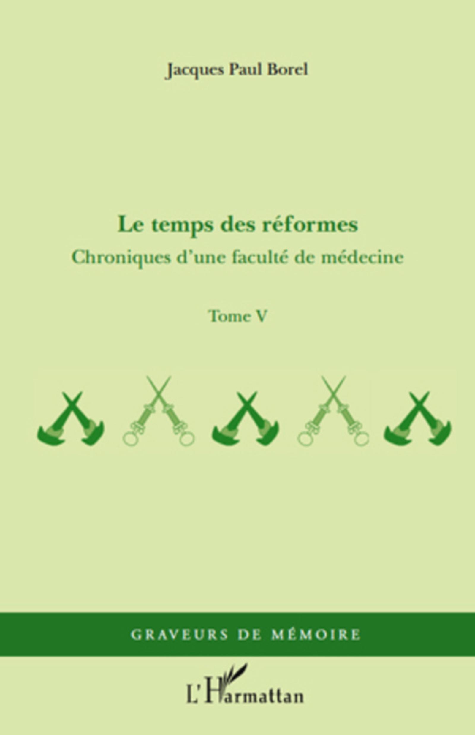 Chroniques d'une faculté de médecine. Tome 5, Le temps des réformes - Jacques-Paul Borel