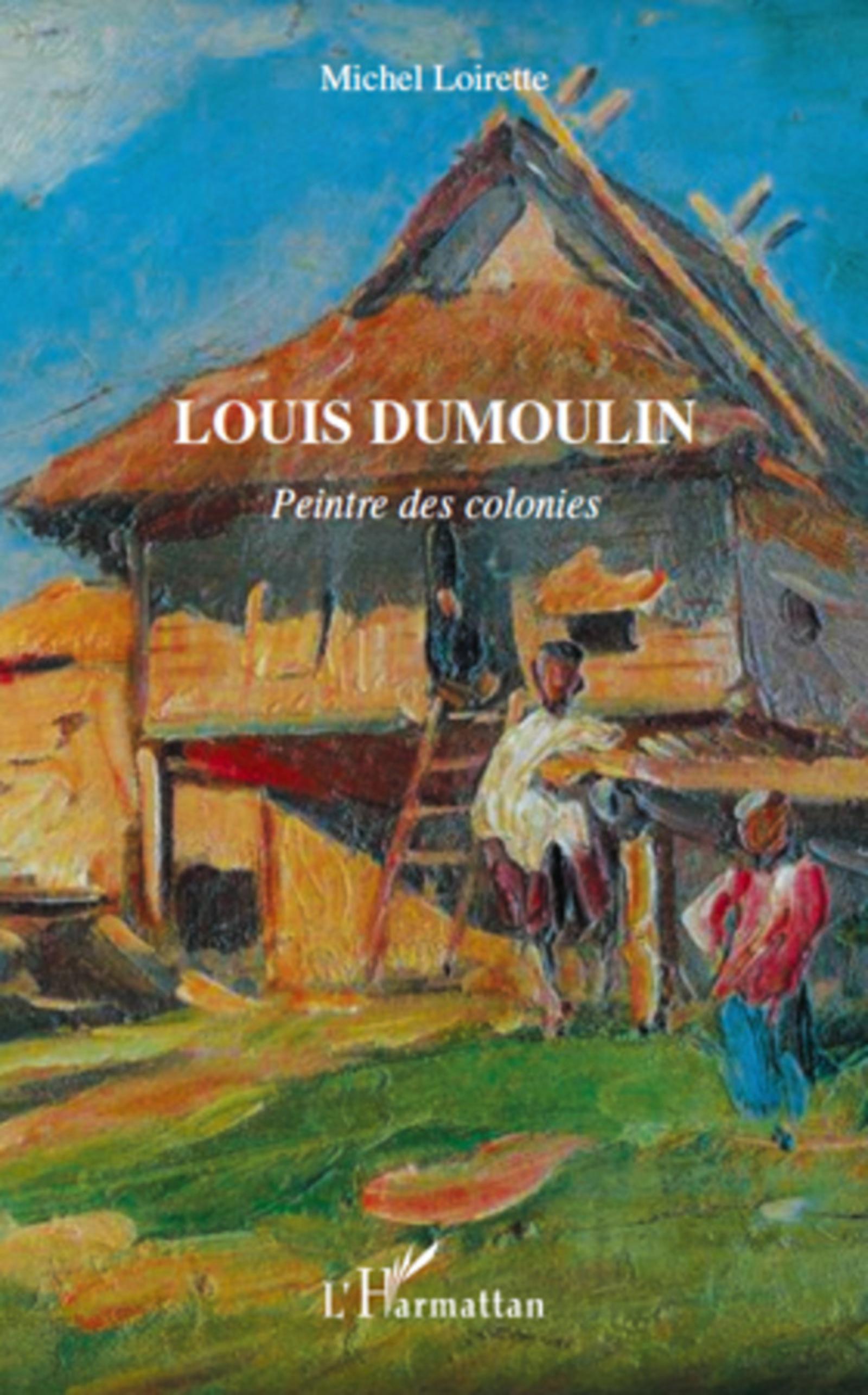 Louis Dumoulin. Peintre des colonies - Michel Loirette