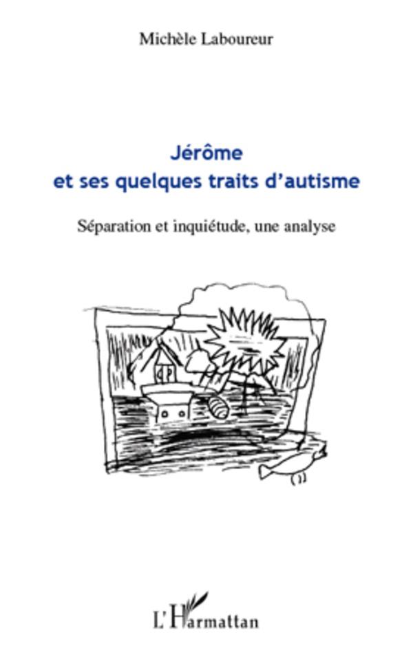 Jérôme et ses quelques traits d'autisme. Séparation et inquiétude, une analyse - Michèle Laboureur