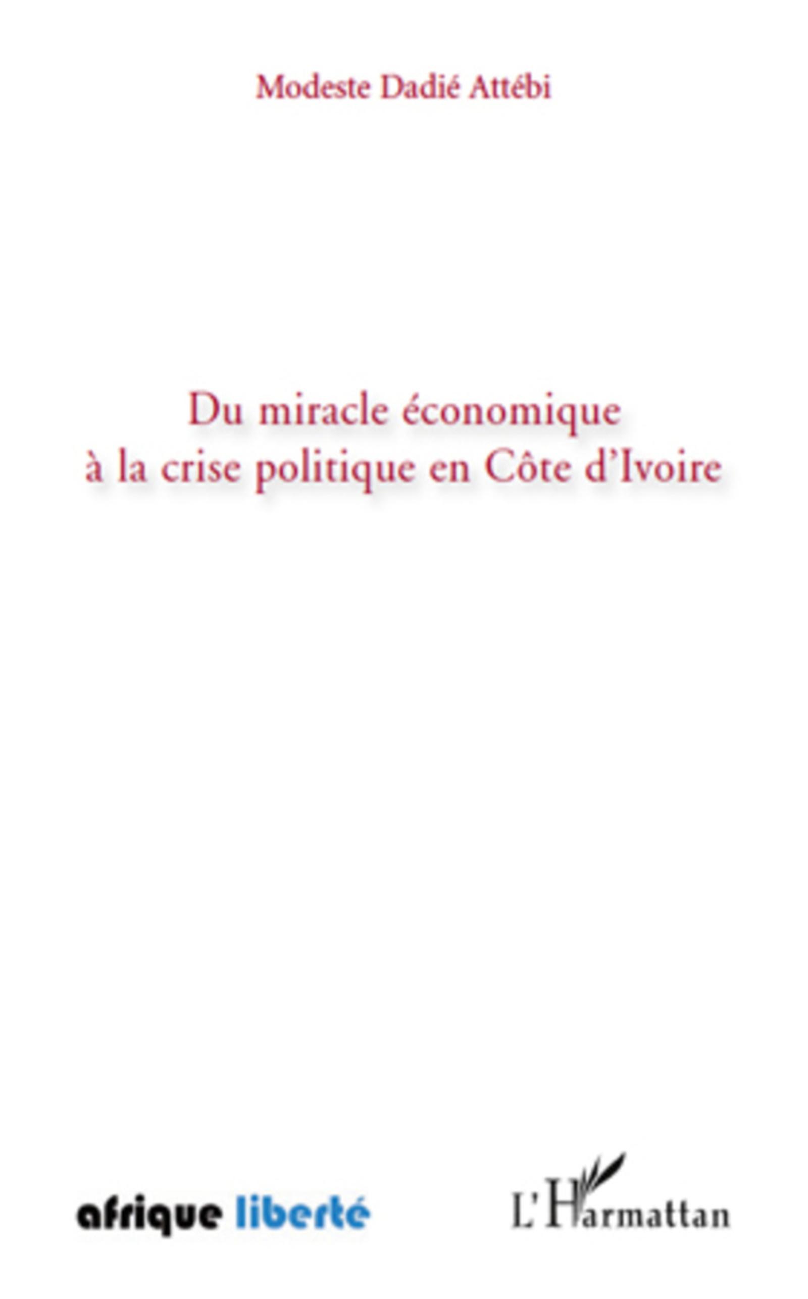 Du Miracle Economique a la Crise Politique en Cotre dIvoire (Afrique Liberté) (French Edition)