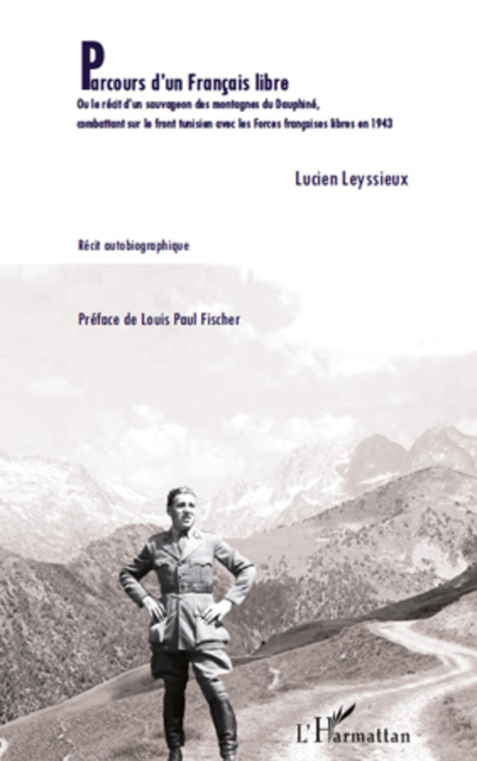 Parcours d'un Français libre. Ou le récit d'un sauvageon des montagnes du Dauphiné,combattant sur le front tunisien avec les Forces françaises libres en 1943 - Lucien Leyssieux