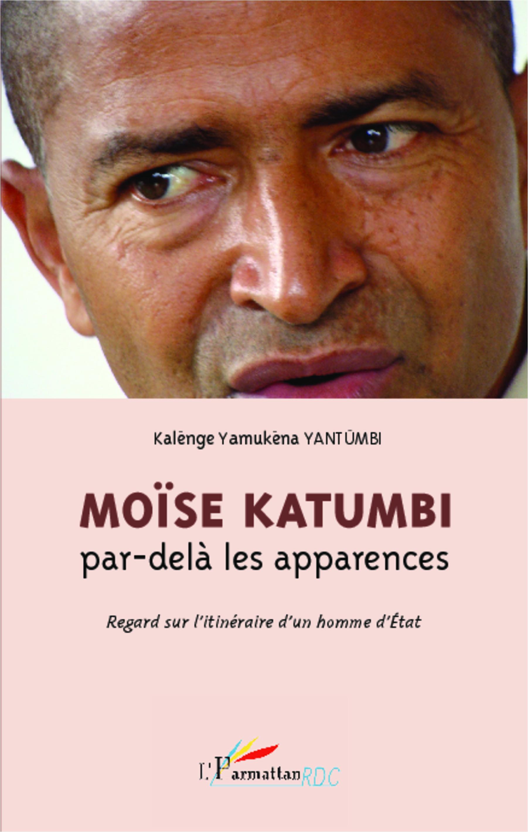 Moïse Katumbi par-delà les apparences. Regard sur l'itinéraire d'un homme d'Etat - Kalenge Yamukena Yantumbi