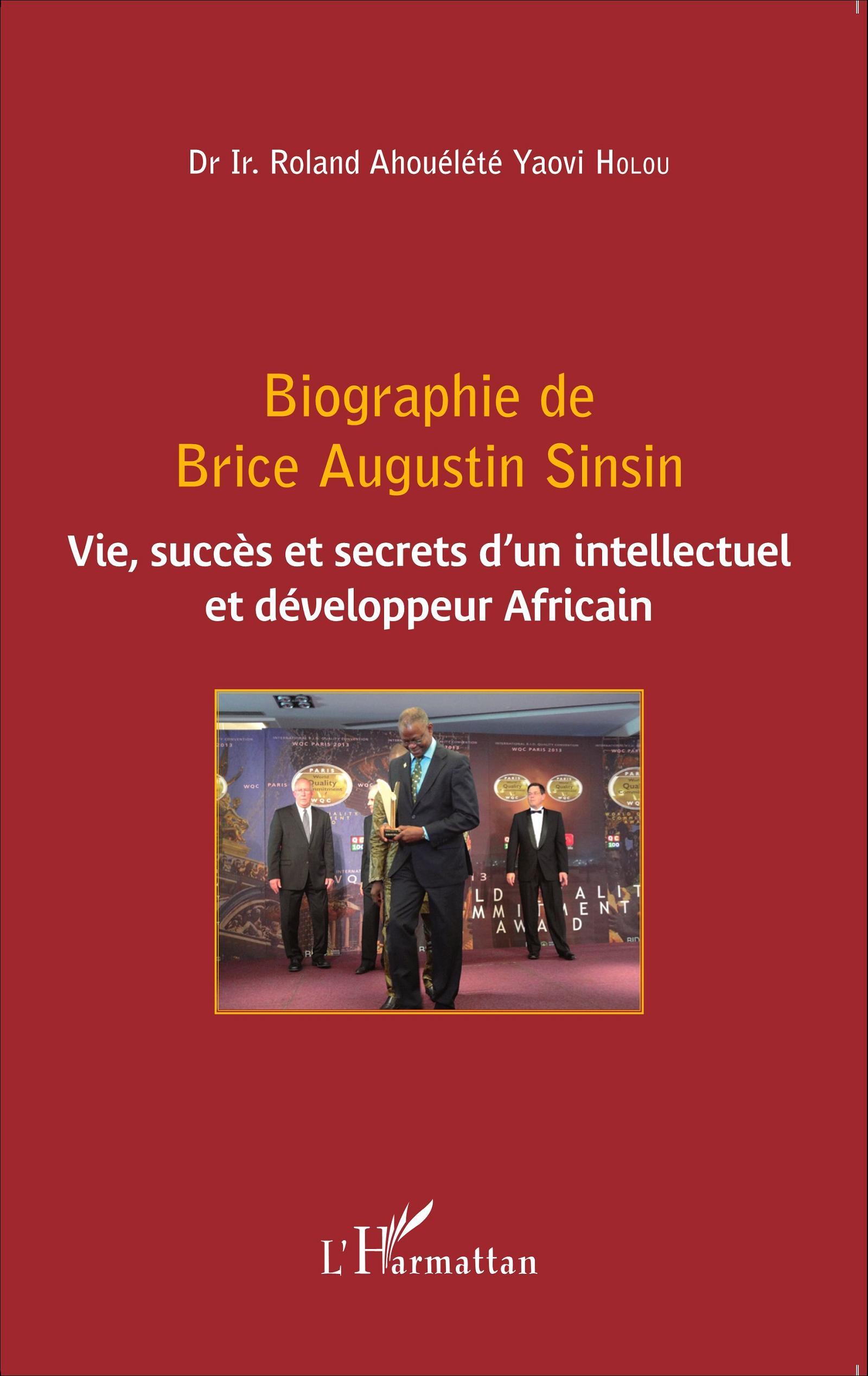 Holou R.A.Y., 2015. Biographie de Brice Augustin Sinsin : Vie, succès, et secrets d'un intellectuel et développeur Africain. Éditions l'Harmattan. ISBN 978-2-343-06478-9. Paris, France. 300 pages.