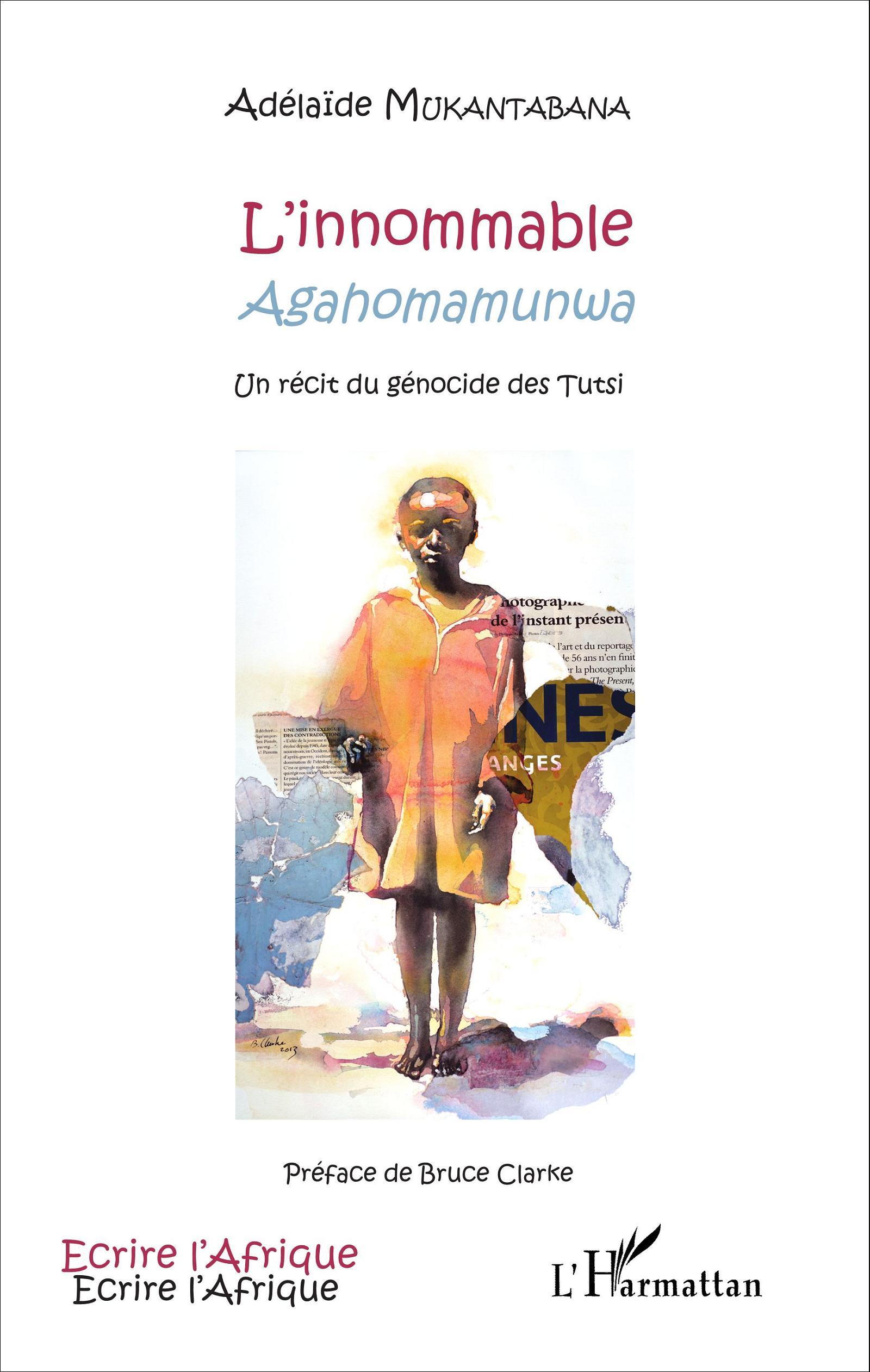L'INNOMMABLE - Agahomamunwa - Un récit du génocide des Tutsi