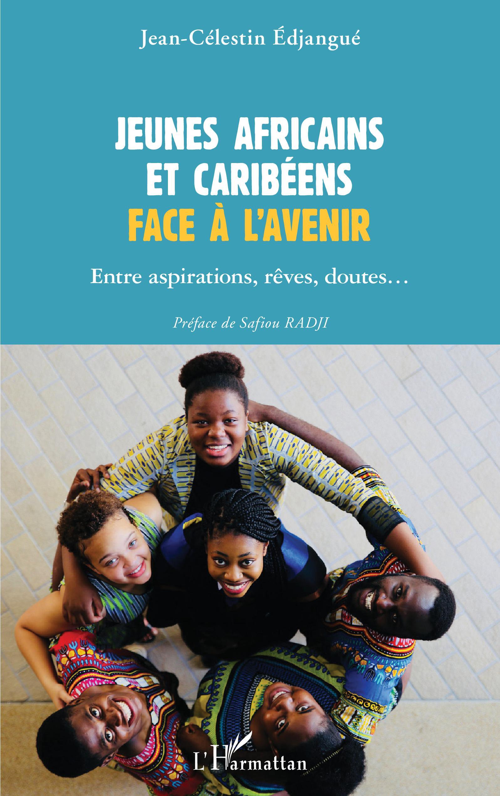 JEUNES AFRICAINS ET CARIBÉENS FACE À L'AVENIR - Entre aspirations, rêves, doutes..., Jean-Célestin Edjangue - livre, ebook, epub