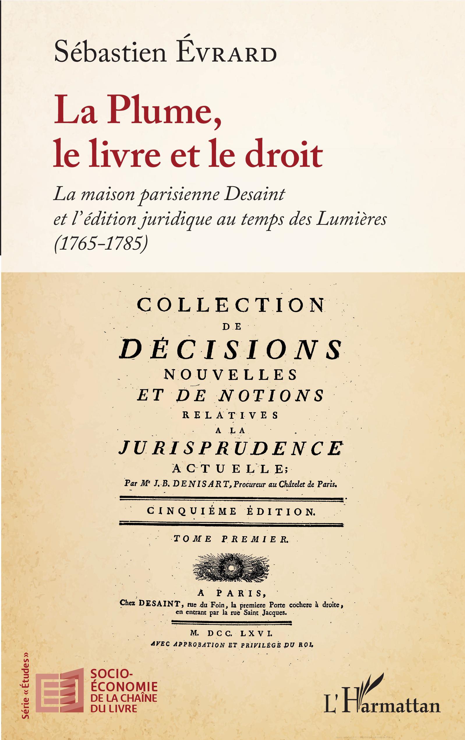 LA PLUME, LE LIVRE ET LE DROIT - La maison parisienne Desaint et l'édition  juridique au temps des Lumières - (1765-1785), Sébastien Evrard - livre,  ebook, epub