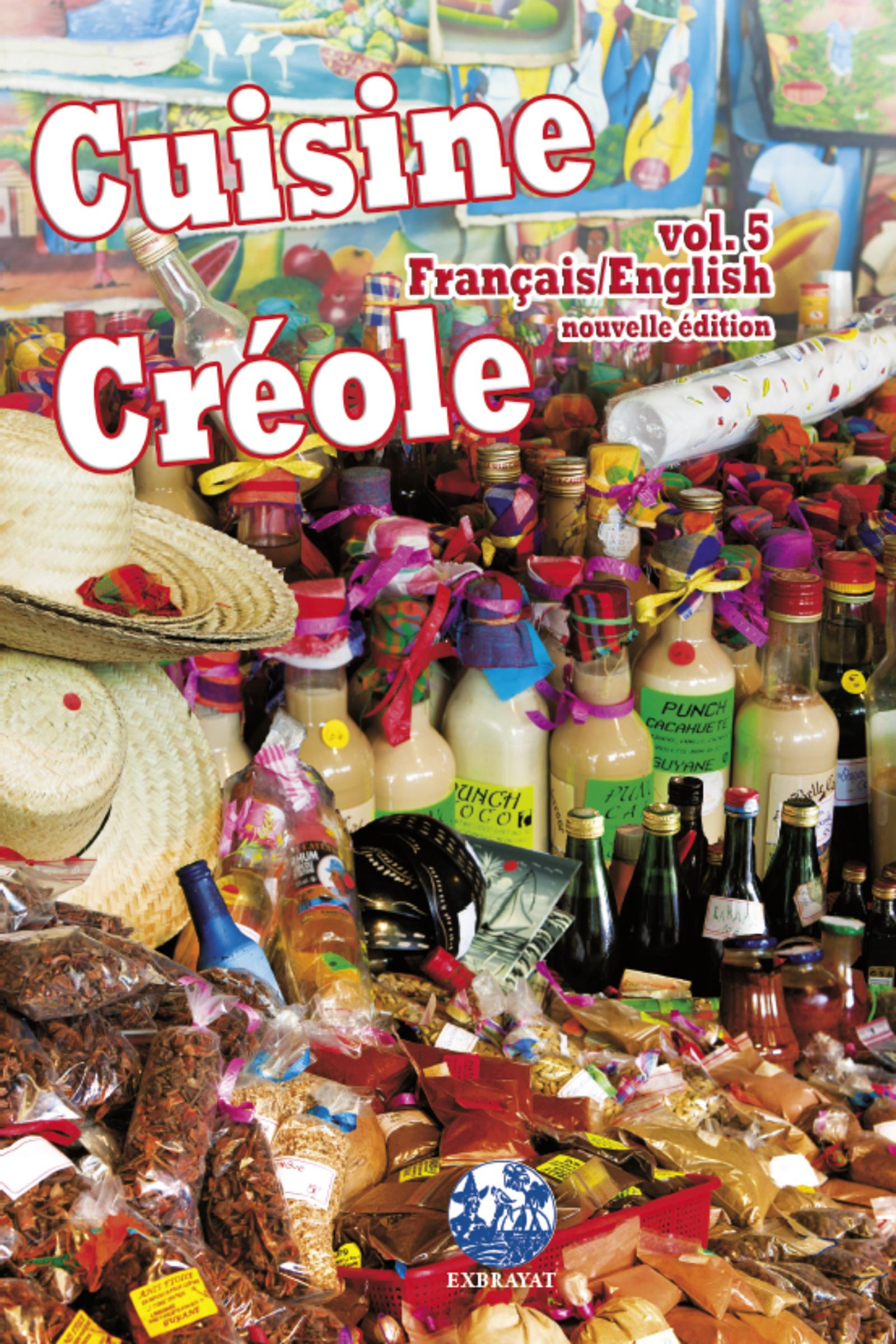 cuisine crÉole vol. 5 - andré exbrayat. photos: cyril et andré
