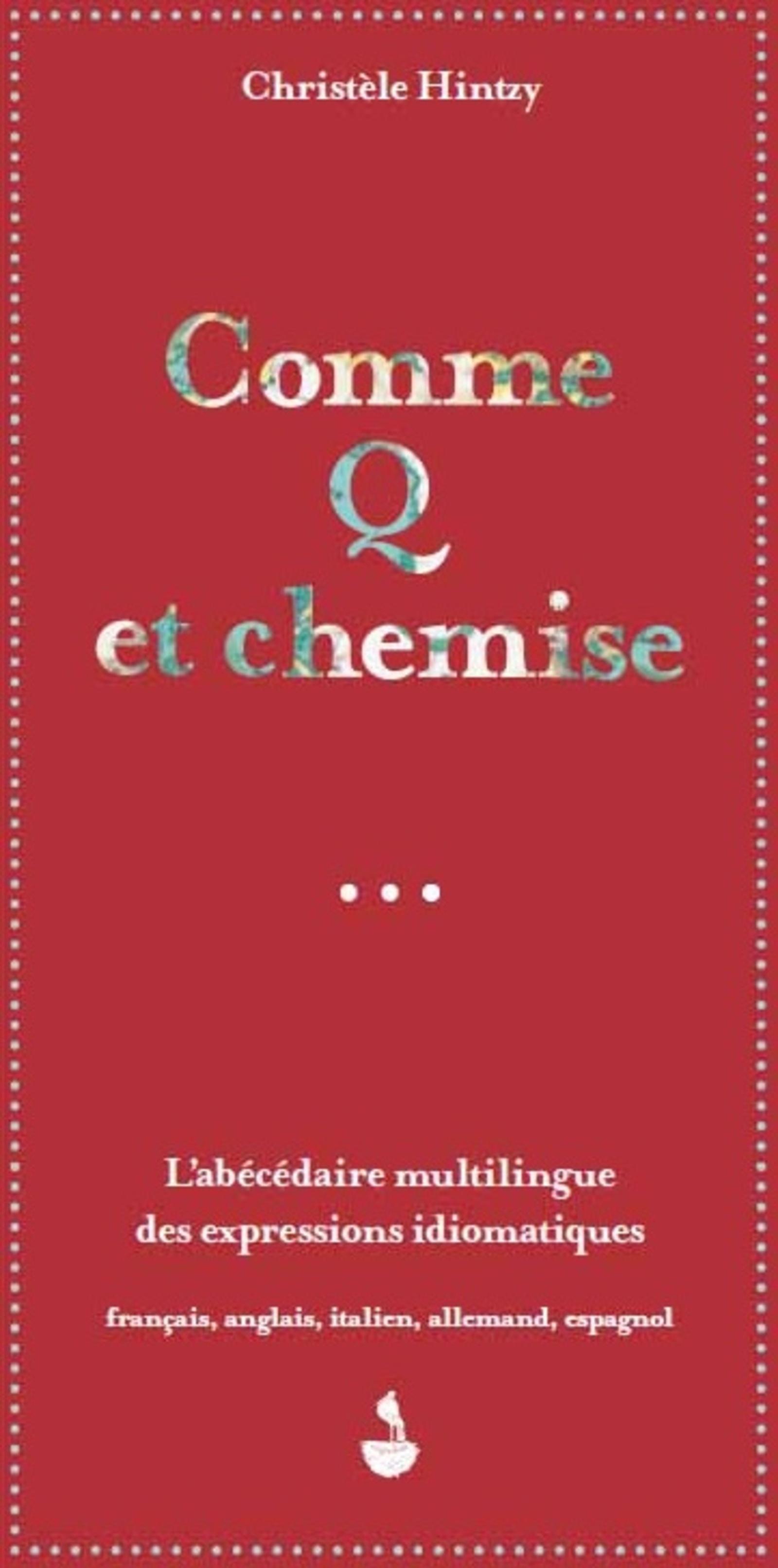 Comme Q Et Chemise L Abecedaire Multilingue Des Expressions Idiomatiques Francais Anglais Italien Allemand Espagnol Christele Hintzy Livre Ebook Epub