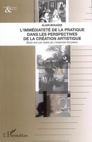 Couverture L'immédiateté de la pratique dans les perspectives de la création artistique