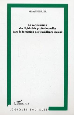 Couverture La construction des légitimités professionnelles dans la formation des travailleurs sociaux