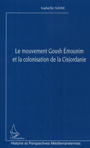 Couverture Le mouvement Goush Emounim et la colonisation de la Cisjordanie