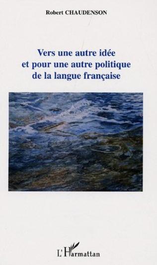 Couverture Vers une autre idée et pour une autre politique de la langue française
