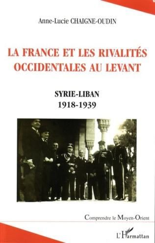 Couverture La France et les rivalités occidentales au Levant