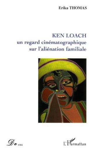 Couverture Ken Loach un regard cinématographique sur l'aliénation familiale