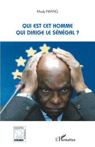 Couverture Qui est cet homme qui dirige le Sénégal ?