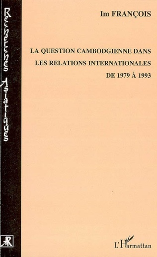 Couverture La question cambodgienne dans les relations internationales de 1979 à 1993