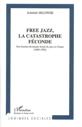 Couverture Free jazz, la catastrophe féconde