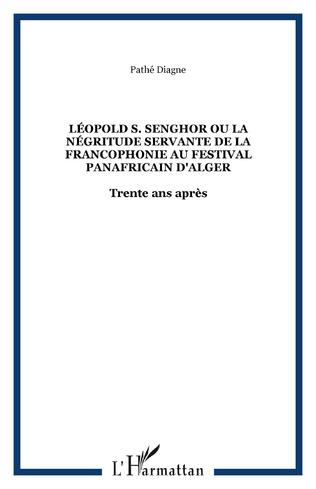 Couverture Léopold S. Senghor Ou la négritude servante de la Francophonie au festival panafricain d'Alger