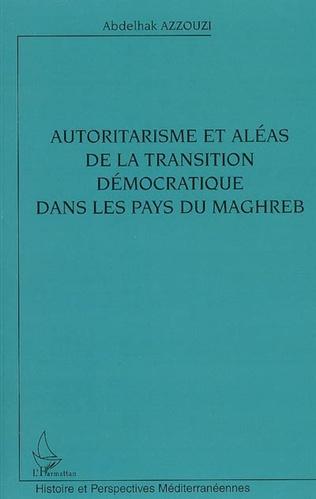 Couverture Autoritarisme et aléas de la transition démocratique dans les pays du Maghreb