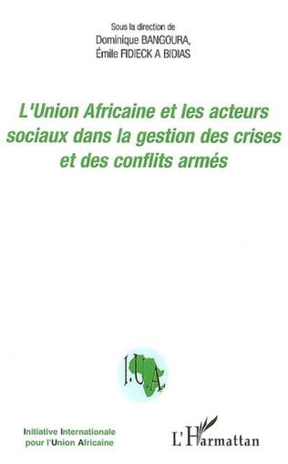 Couverture L'Union Africaine et les acteurs sociaux dans la gestion des crises et des conflits armés