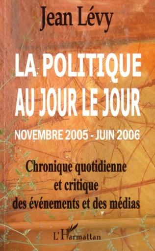 Couverture La politique au jour le jour (novembre 2005 - juin 2006)