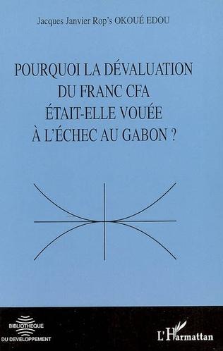 Couverture Pourquoi la dévaluation du Franc CFA était-elle vouée à l'échec au Gabon ?