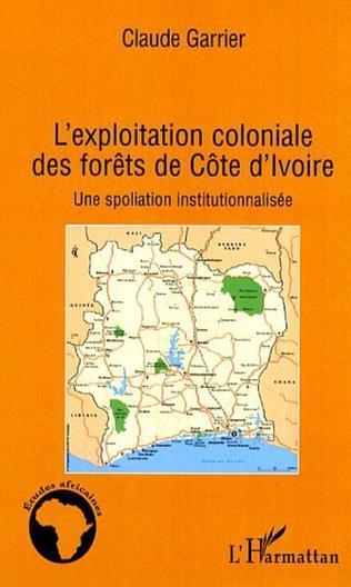 Couverture L'exploitation coloniale des forêts en Côte d'Ivoire