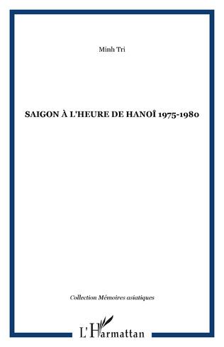 Couverture SAIGON À L'HEURE DE HANOÎ 1975-1980