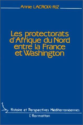 Couverture Les protectorats d'Afrique du Nord entre la France et Washington